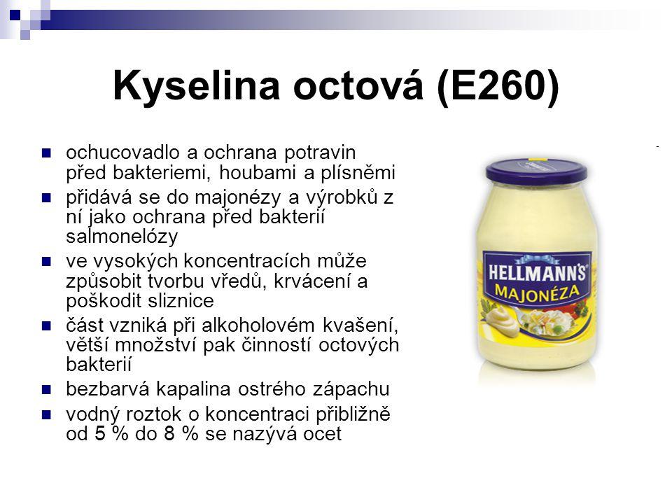 Kyselina octová (E260) ochucovadlo a ochrana potravin před bakteriemi, houbami a plísněmi přidává se do majonézy a výrobků z ní jako ochrana před bakt