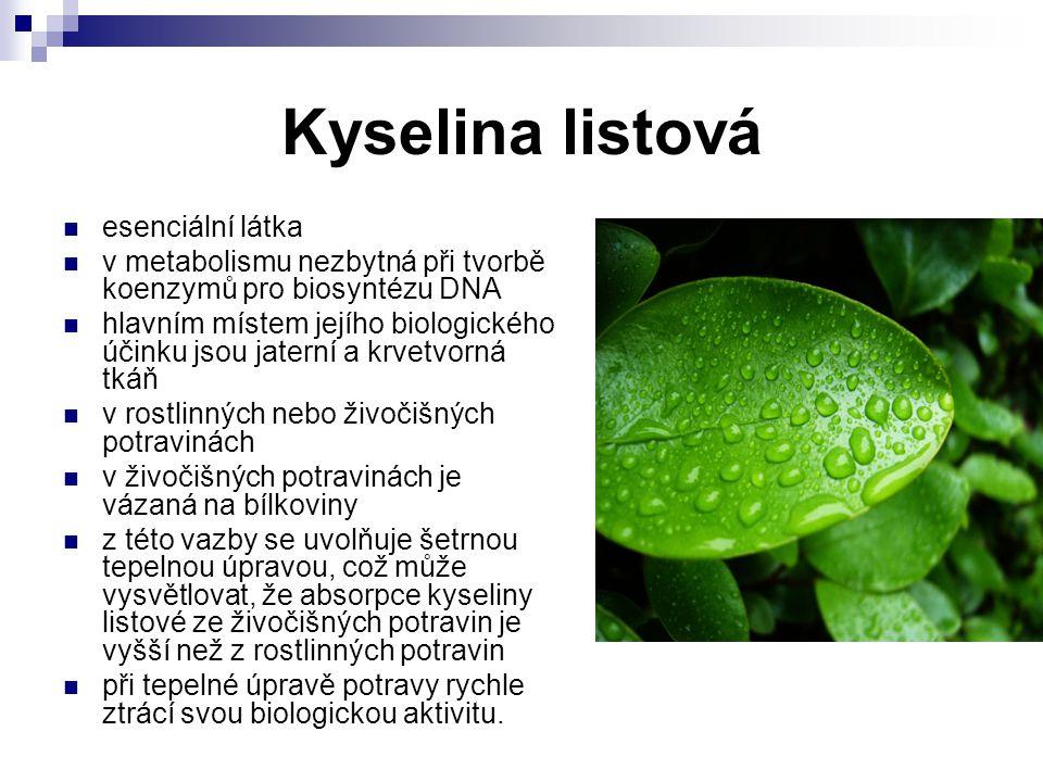 Kyselina listová esenciální látka v metabolismu nezbytná při tvorbě koenzymů pro biosyntézu DNA hlavním místem jejího biologického účinku jsou jaterní
