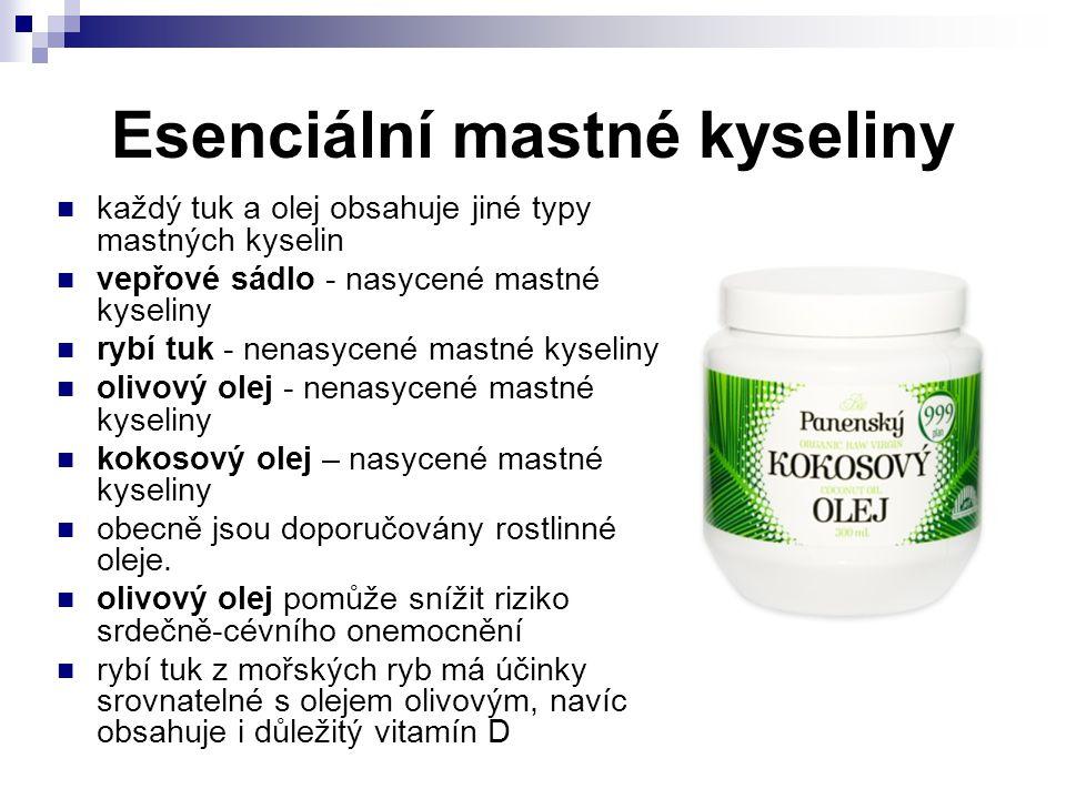 Esenciální mastné kyseliny každý tuk a olej obsahuje jiné typy mastných kyselin vepřové sádlo - nasycené mastné kyseliny rybí tuk - nenasycené mastné