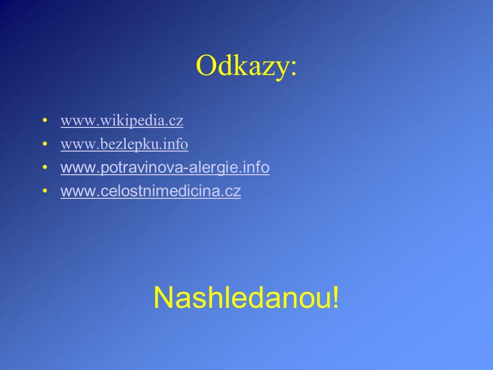 Odkazy: www.wikipedia.cz www.bezlepku.info www.potravinova-alergie.info www.celostnimedicina.cz Nashledanou!