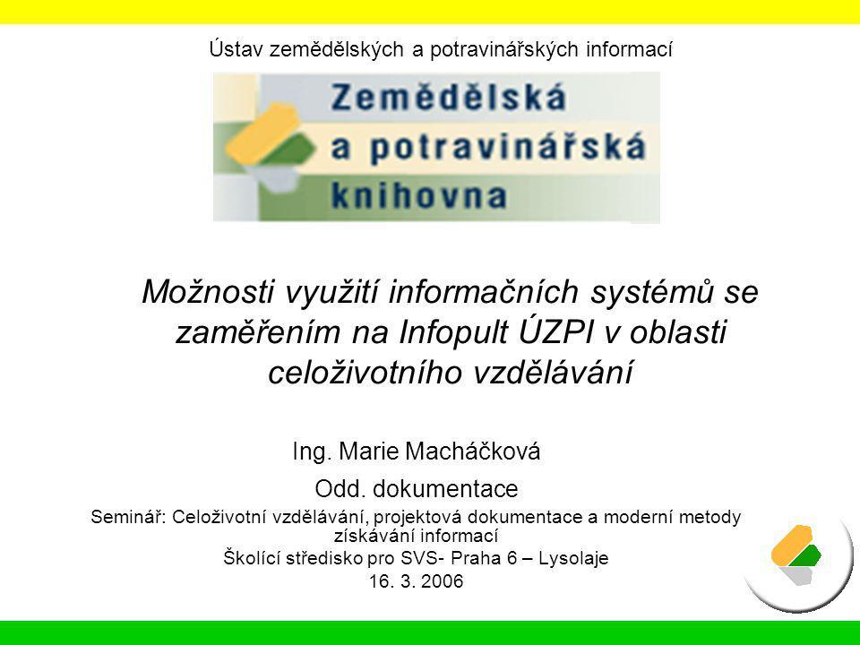 Možnosti využití informačních systémů se zaměřením na Infopult ÚZPI v oblasti celoživotního vzdělávání Ing. Marie Macháčková Odd. dokumentace Seminář: