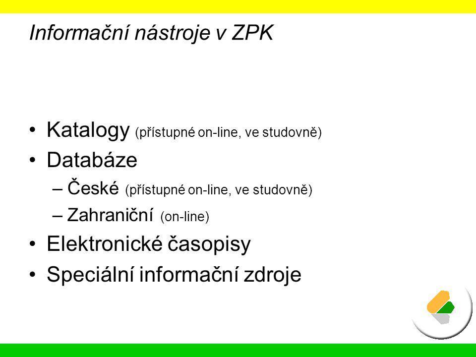 Informační nástroje v ZPK Katalogy (přístupné on-line, ve studovně) Databáze –České (přístupné on-line, ve studovně) –Zahraniční (on-line) Elektronick
