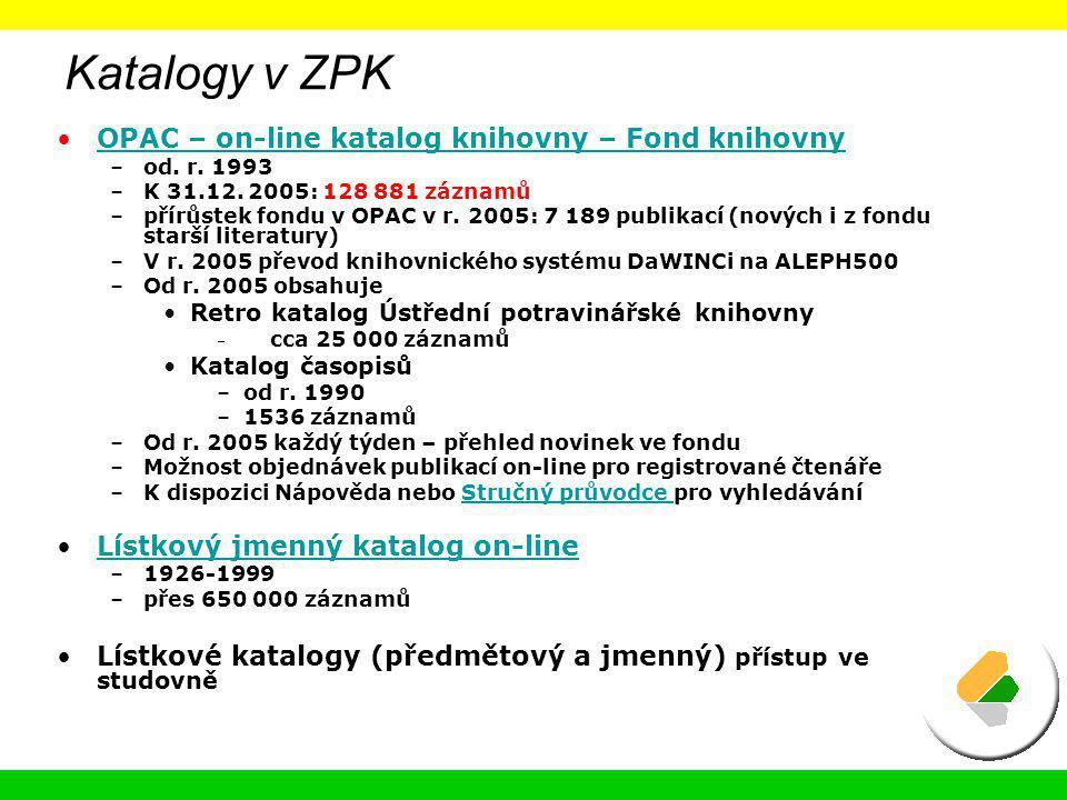 Katalogy v ZPK OPAC – on-line katalog knihovny – Fond knihovny –od. r. 1993 –K 31.12. 2005: 128 881 záznamů –přírůstek fondu v OPAC v r. 2005: 7 189 p