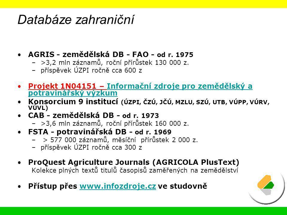 Databáze zahraniční AGRIS - zemědělská DB - FAO - od r. 1975 –>3,2 mln záznamů, roční přírůstek 130 000 z. –příspěvek ÚZPI ročně cca 600 z Projekt 1N0