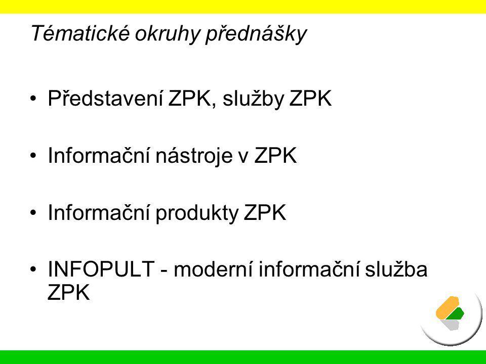 Tématické okruhy přednášky Představení ZPK, služby ZPK Informační nástroje v ZPK Informační produkty ZPK INFOPULT - moderní informační služba ZPK