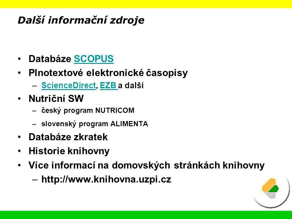 Databáze SCOPUSSCOPUS Plnotextové elektronické časopisy –ScienceDirect, EZB a dalšíScienceDirectEZB Nutriční SW –český program NUTRICOM –slovenský pro