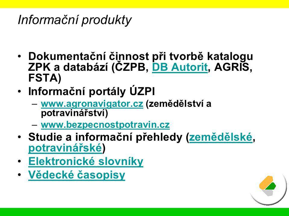 Informační produkty Dokumentační činnost při tvorbě katalogu ZPK a databází (ČZPB, DB Autorit, AGRIS, FSTA)DB Autorit Informační portály ÚZPI –www.agr