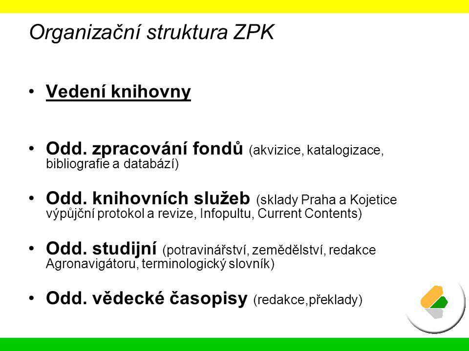 Organizační struktura ZPK Vedení knihovny Odd. zpracování fondů (akvizice, katalogizace, bibliografie a databází) Odd. knihovních služeb (sklady Praha