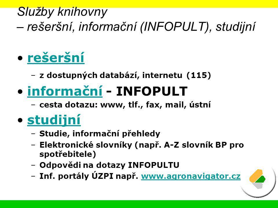 Služby knihovny – rešeršní, informační (INFOPULT), studijní rešeršní –z dostupných databází, internetu (115) informační - INFOPULTinformační –cesta do