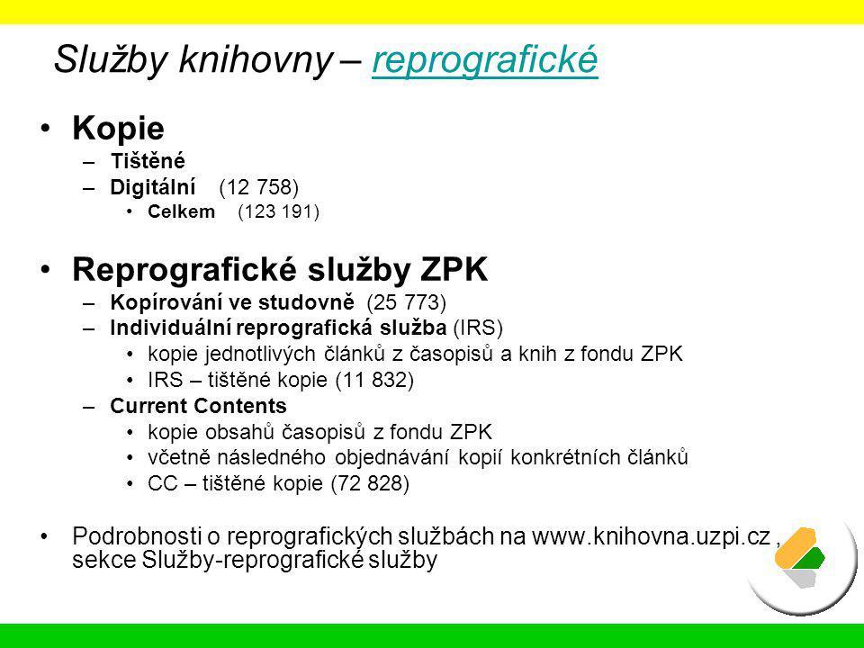 Služby knihovny – reprografickéreprografické Kopie –Tištěné –Digitální (12 758) Celkem (123 191) Reprografické služby ZPK –Kopírování ve studovně (25