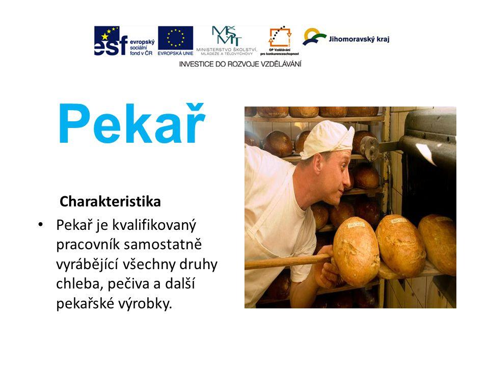 troj Pekař Charakteristika Pekař je kvalifikovaný pracovník samostatně vyrábějící všechny druhy chleba, pečiva a další pekařské výrobky.