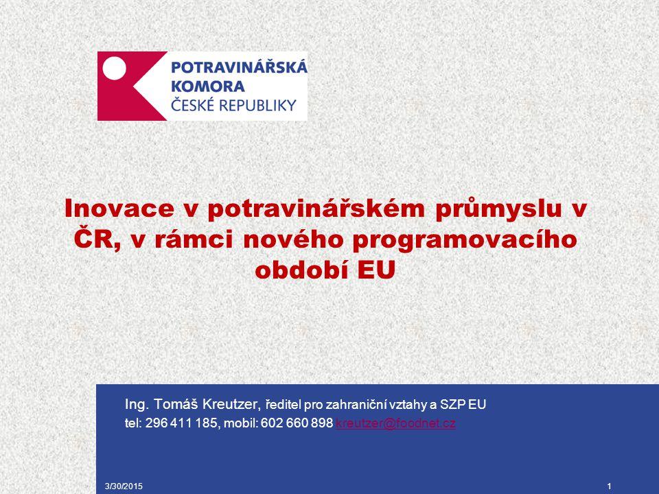 3/30/20151 Inovace v potravinářském průmyslu v ČR, v rámci nového programovacího období EU Ing.