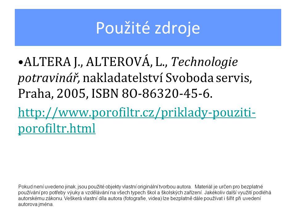 Použité zdroje ALTERA J., ALTEROVÁ, L., Technologie potravinář, nakladatelství Svoboda servis, Praha, 2005, ISBN 8O-86320-45-6. http://www.porofiltr.c