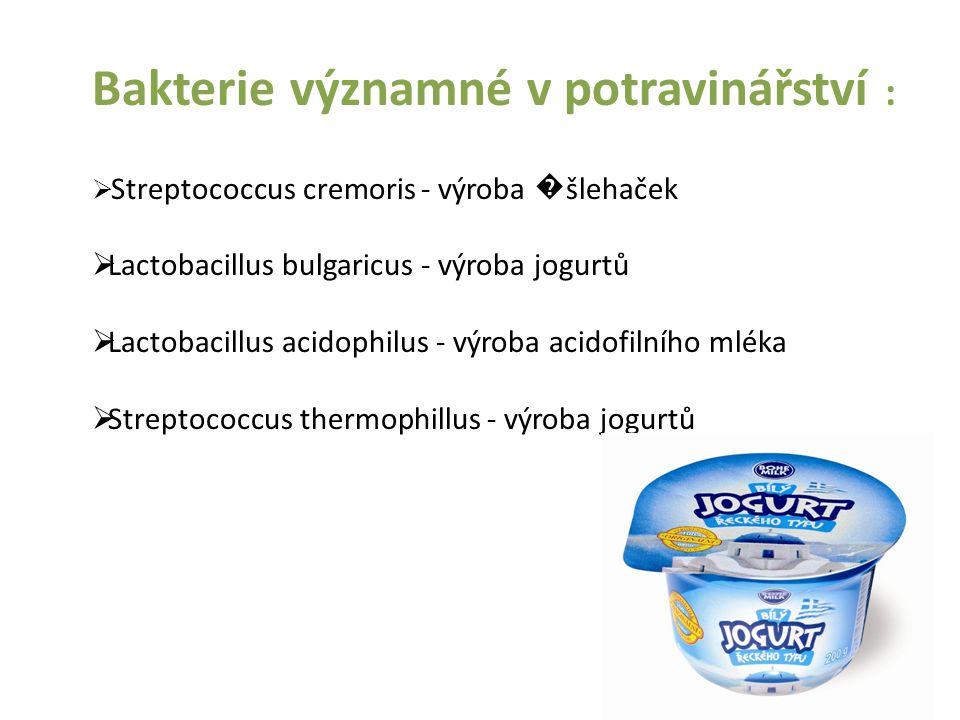 Probiotika  živé bakterie přidávané do potravin či krmiv  mají příznivý vliv na zdraví konzumenta  nejčastějšími probiotiky jsou mléčné bakterie z rodu Lactobacillus, Bifidobacterium a bakterie Streptococcus  nachází se v zakysaných mléčných výrobcích (především jogurty, jogurtová a kefírová mléka), tvrdé sýry typu ementál a zelenina konzervovaná mléčným kvašením (např.