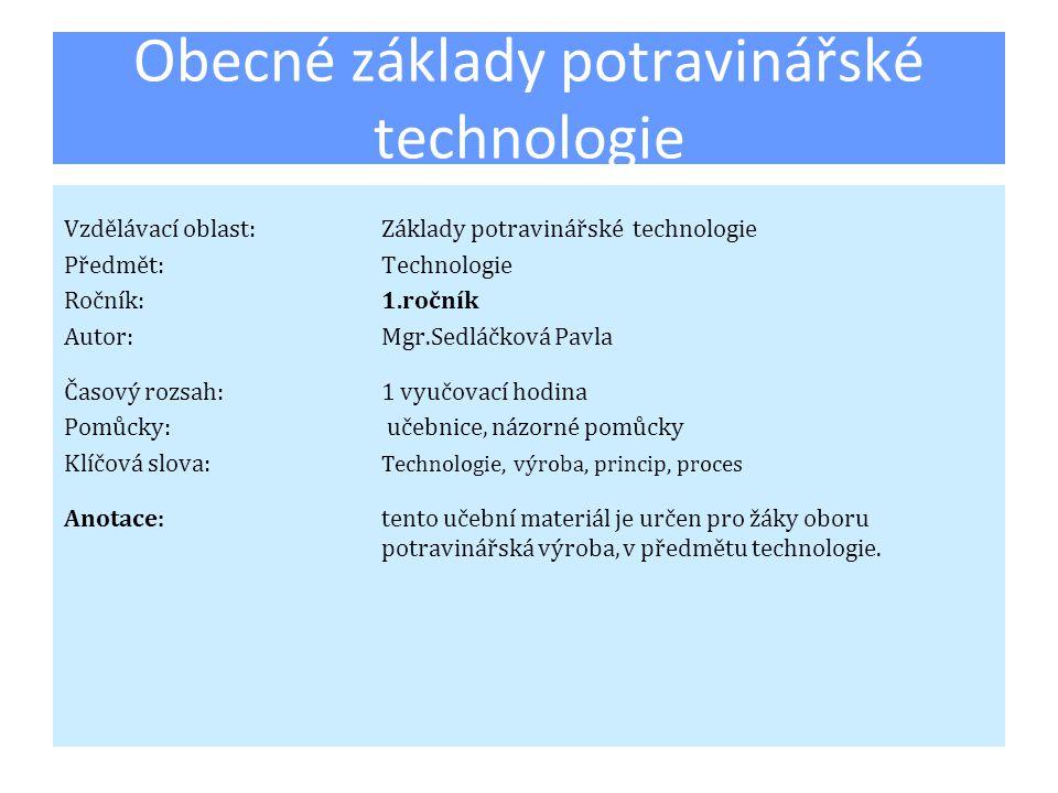  Technologický nebo výrobní proces je postup, kdy ze surovin nebo polotovarů vznikají hotové výrobky nebo polotovary.