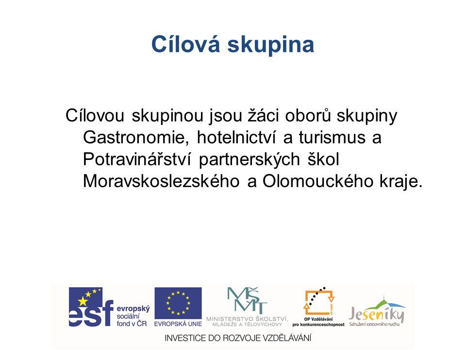 Cílová skupina Cílovou skupinou jsou žáci oborů skupiny Gastronomie, hotelnictví a turismus a Potravinářství partnerských škol Moravskoslezského a Olomouckého kraje.
