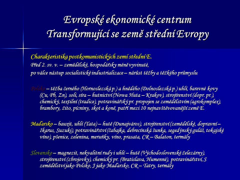 Evropské ekonomické centrum Transformující se země střední Evropy Charakteristika postkomunistických zemí střední E. Před 2. sv. v. – zemědělské, hosp