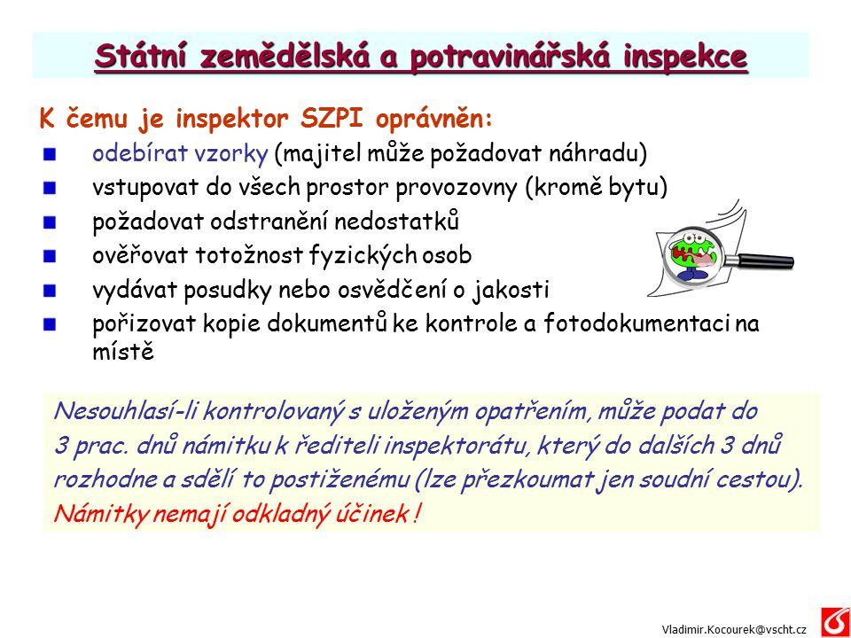 Státní zemědělská a potravinářská inspekce K čemu je inspektor SZPI oprávněn: odebírat vzorky (majitel může požadovat náhradu) vstupovat do všech pros