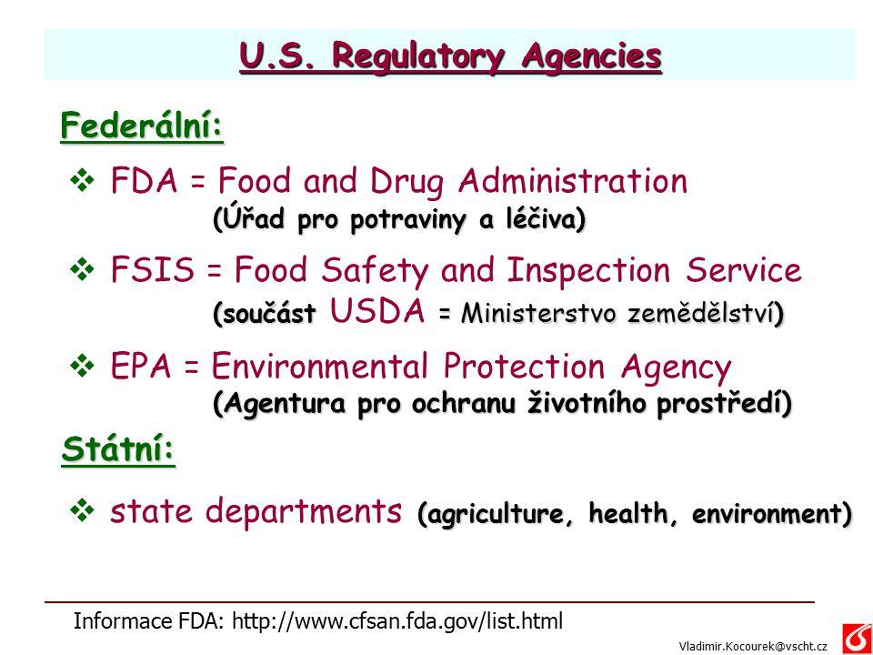 U.S. Regulatory Agencies  FDA = Food and Drug Administration (Úřad pro potraviny a léčiva) (Úřad pro potraviny a léčiva)  FSIS = Food Safety and Ins