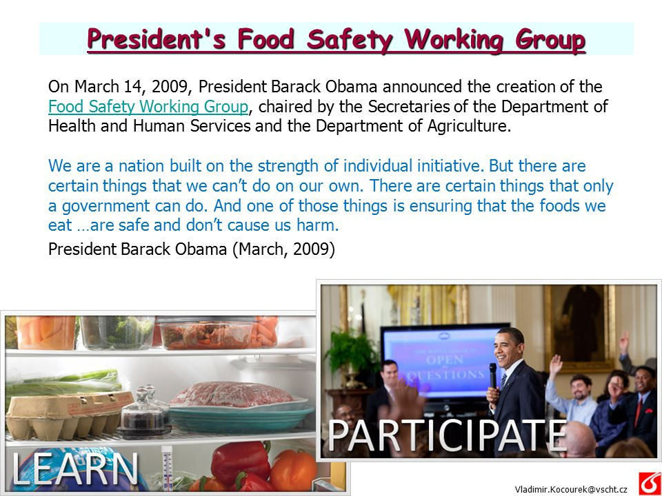 President's Food Safety Working Group Vladimir.Kocourek@vscht.cz On March 14, 2009, President Barack Obama announced the creation of the Food Safety W