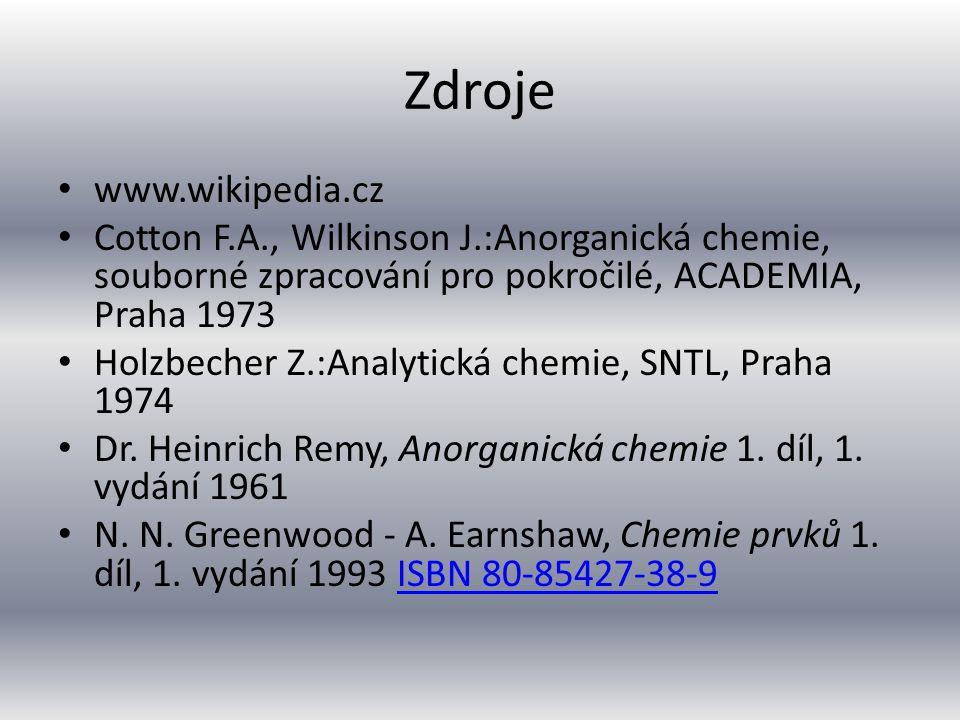 Zdroje www.wikipedia.cz Cotton F.A., Wilkinson J.:Anorganická chemie, souborné zpracování pro pokročilé, ACADEMIA, Praha 1973 Holzbecher Z.:Analytická