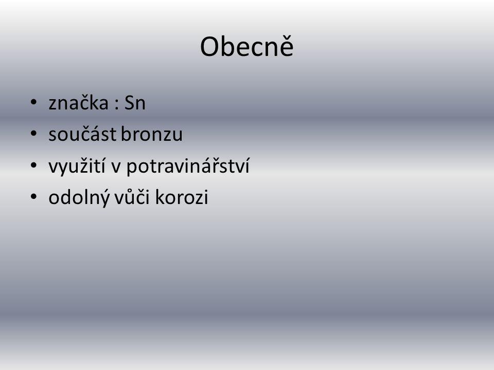 Obecně značka : Sn součást bronzu využití v potravinářství odolný vůči korozi
