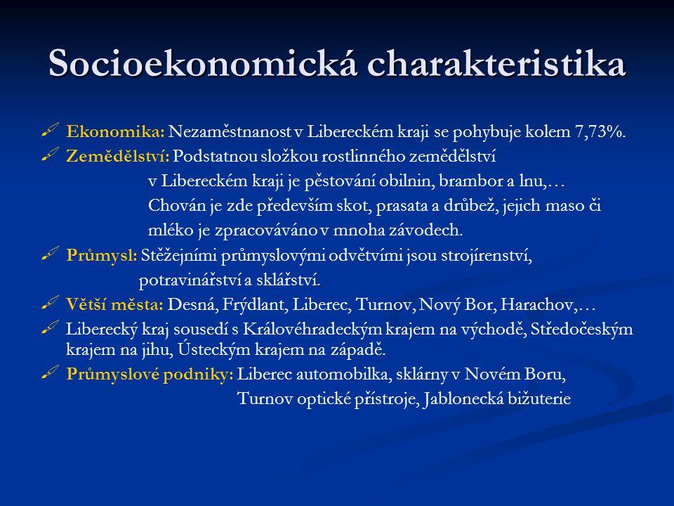 Socioekonomická charakteristika   Ekonomika: Nezaměstnanost v Libereckém kraji se pohybuje kolem 7,73%.
