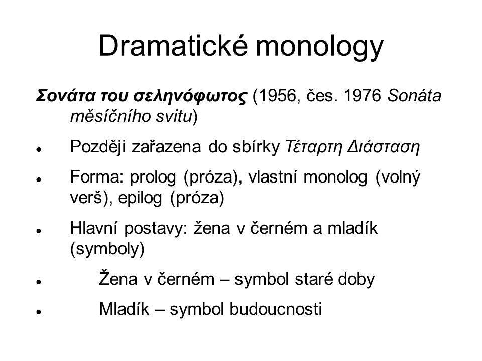 Dramatické monology Σονάτα του σεληνόφωτος (1956, čes. 1976 Sonáta měsíčního svitu) Později zařazena do sbírky Τέταρτη Διάσταση Forma: prolog (próza),
