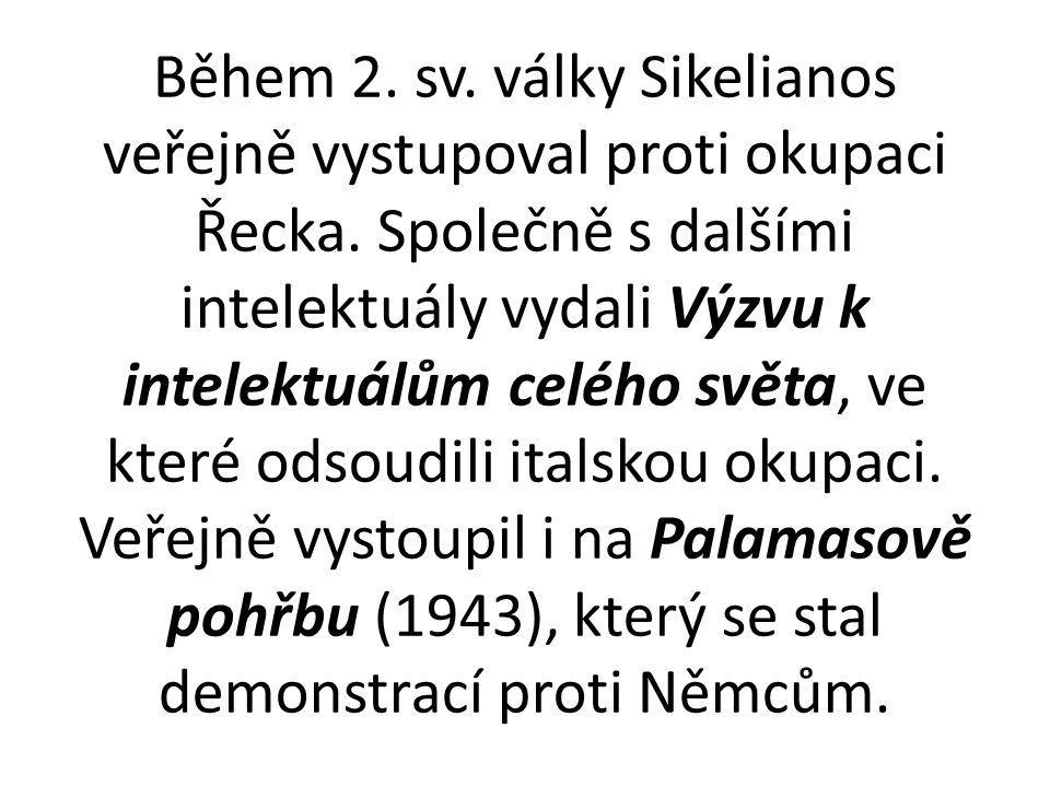 Během 2. sv. války Sikelianos veřejně vystupoval proti okupaci Řecka. Společně s dalšími intelektuály vydali Výzvu k intelektuálům celého světa, ve kt