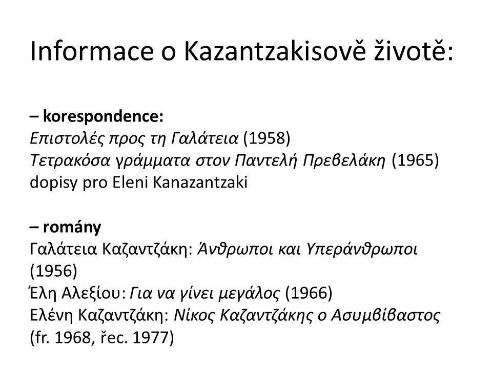 Informace o Kazantzakisově životě: – korespondence: Επιστολές προς τη Γαλάτεια (1958) Τετρακόσα γράμματα στον Παντελή Πρεβελάκη (1965) dopisy pro Elen