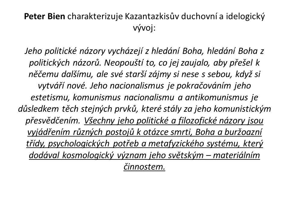 Peter Bien charakterizuje Kazantazkisův duchovní a idelogický vývoj: Jeho politické názory vycházejí z hledání Boha, hledání Boha z politických názorů