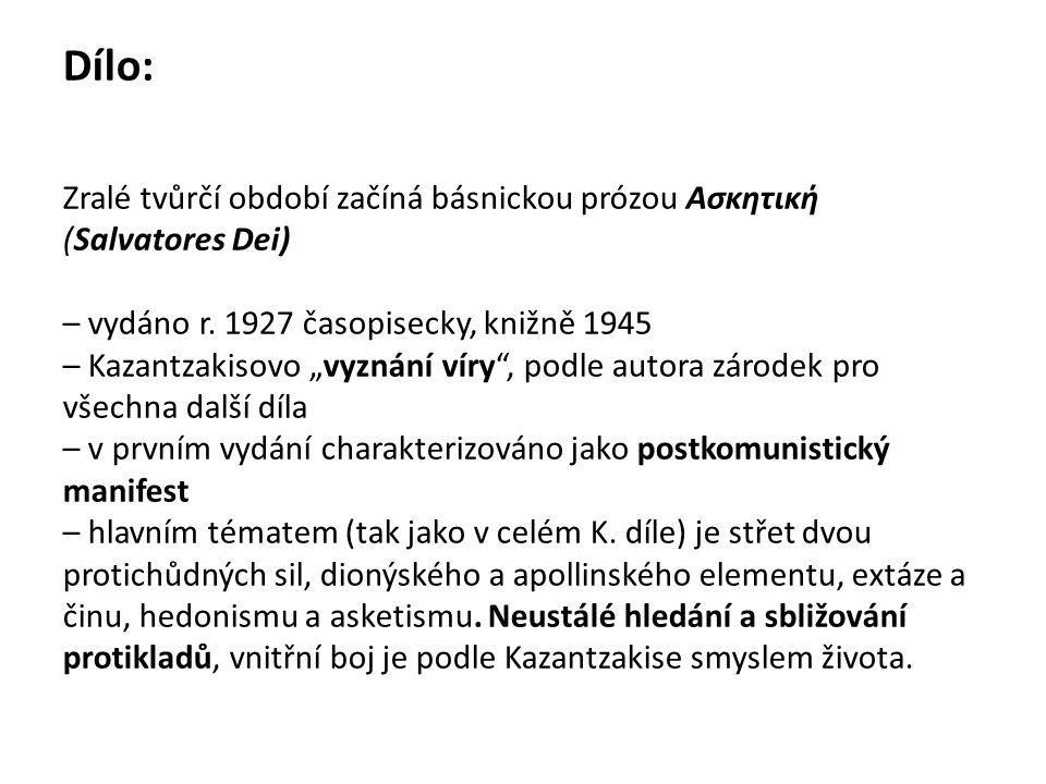 """Dílo: Zralé tvůrčí období začíná básnickou prózou Ασκητική (Salvatores Dei) – vydáno r. 1927 časopisecky, knižně 1945 – Kazantzakisovo """"vyznání víry"""","""
