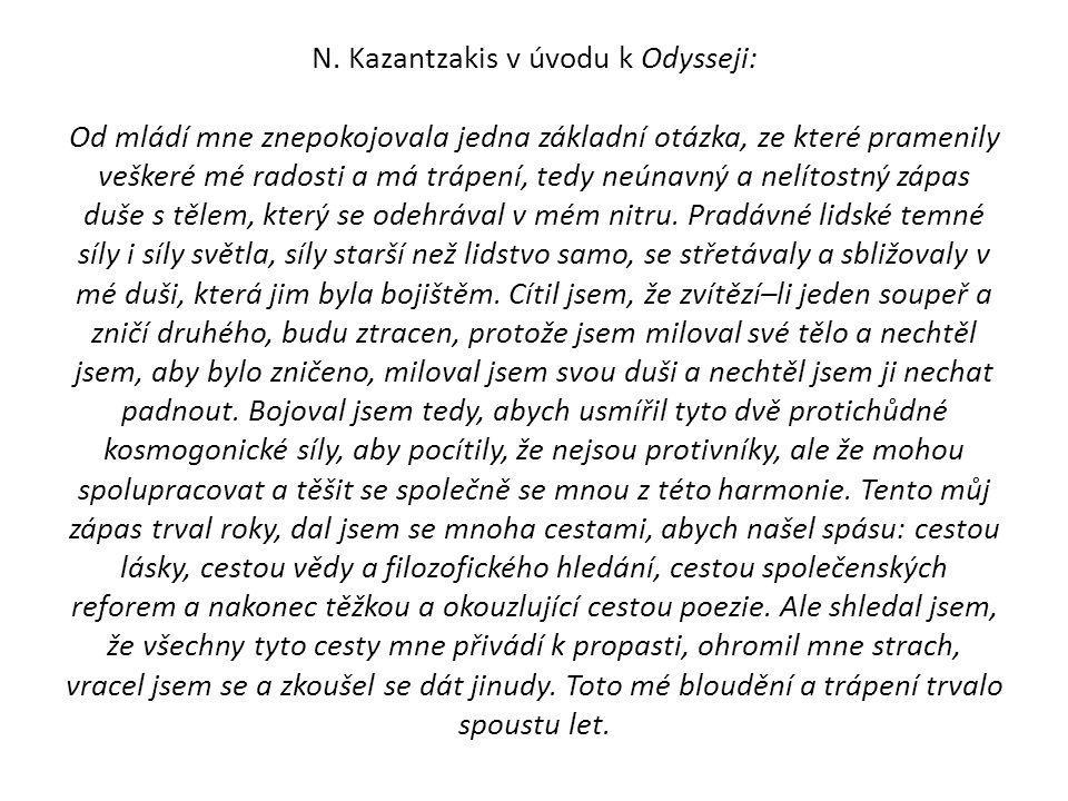 N. Kazantzakis v úvodu k Odysseji: Od mládí mne znepokojovala jedna základní otázka, ze které pramenily veškeré mé radosti a má trápení, tedy neúnavný