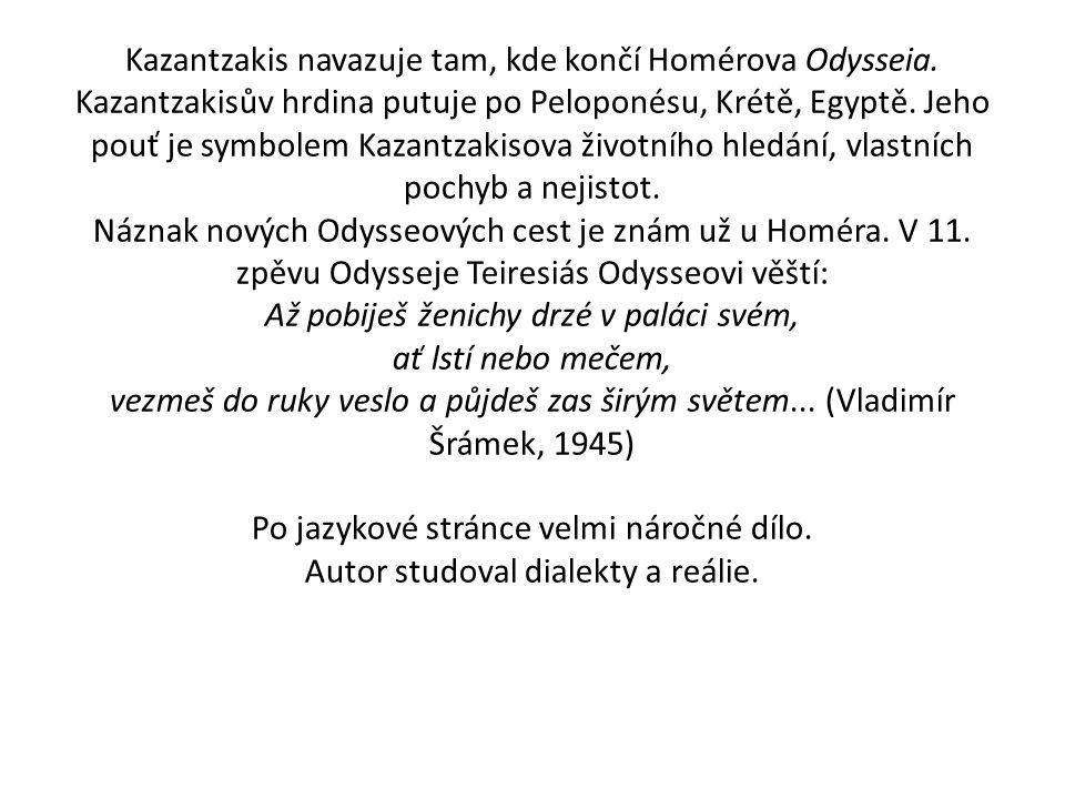 Kazantzakis navazuje tam, kde končí Homérova Odysseia. Kazantzakisův hrdina putuje po Peloponésu, Krétě, Egyptě. Jeho pouť je symbolem Kazantzakisova