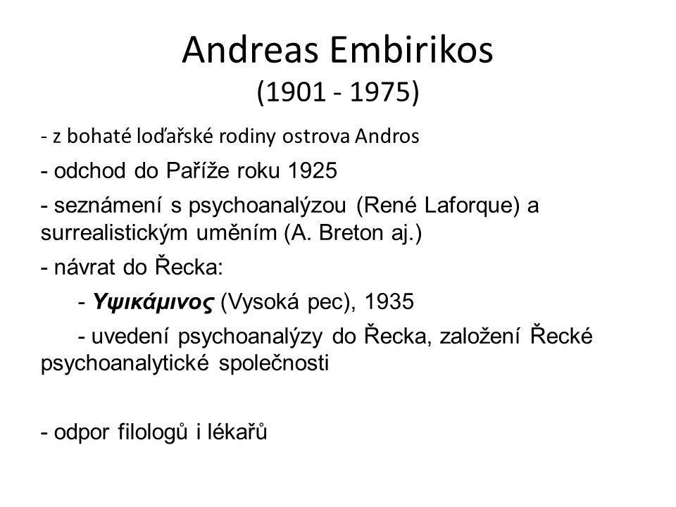 Andreas Embirikos (1901 - 1975) - z bohaté loďařské rodiny ostrova Andros - odchod do Paříže roku 1925 - seznámení s psychoanalýzou (René Laforque) a