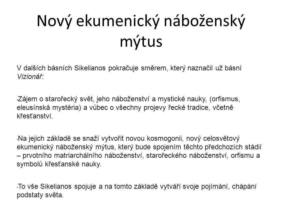 Nový ekumenický náboženský mýtus V dalších básních Sikelianos pokračuje směrem, který naznačil už básní Vizionář: Zájem o starořecký svět, jeho nábože
