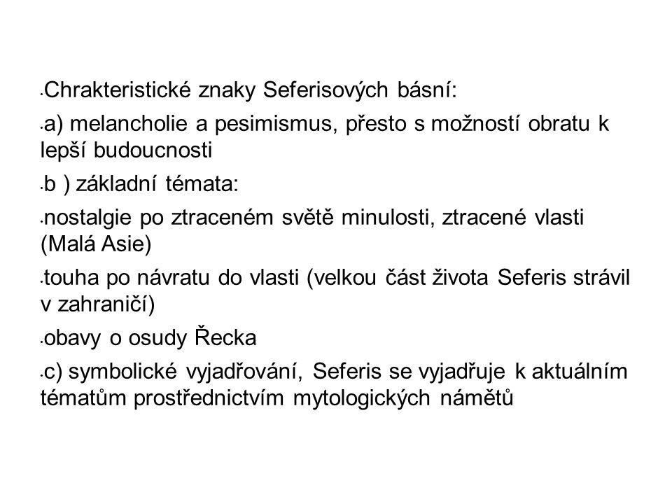 Chrakteristické znaky Seferisových básní: a) melancholie a pesimismus, přesto s možností obratu k lepší budoucnosti b ) základní témata: nostalgie po