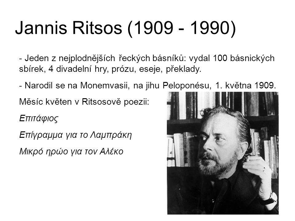 Jannis Ritsos (1909 - 1990) - Jeden z nejplodnějších řeckých básníků: vydal 100 básnických sbírek, 4 divadelní hry, prózu, eseje, překlady. - Narodil