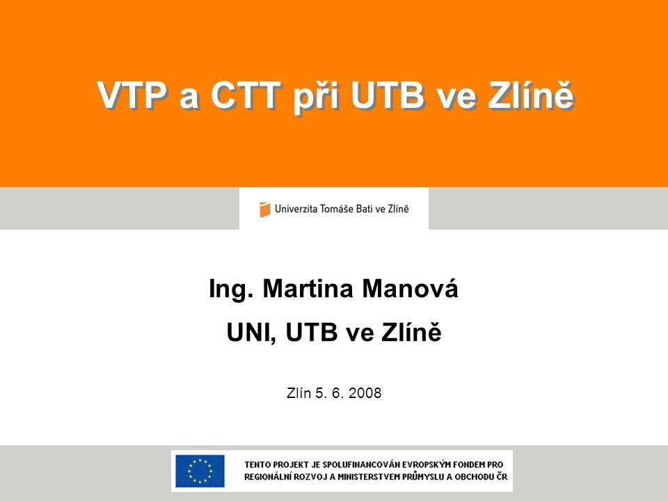 VTP a CTT při UTB ve Zlíně Ing. Martina Manová UNI, UTB ve Zlíně Zlín 5. 6. 2008