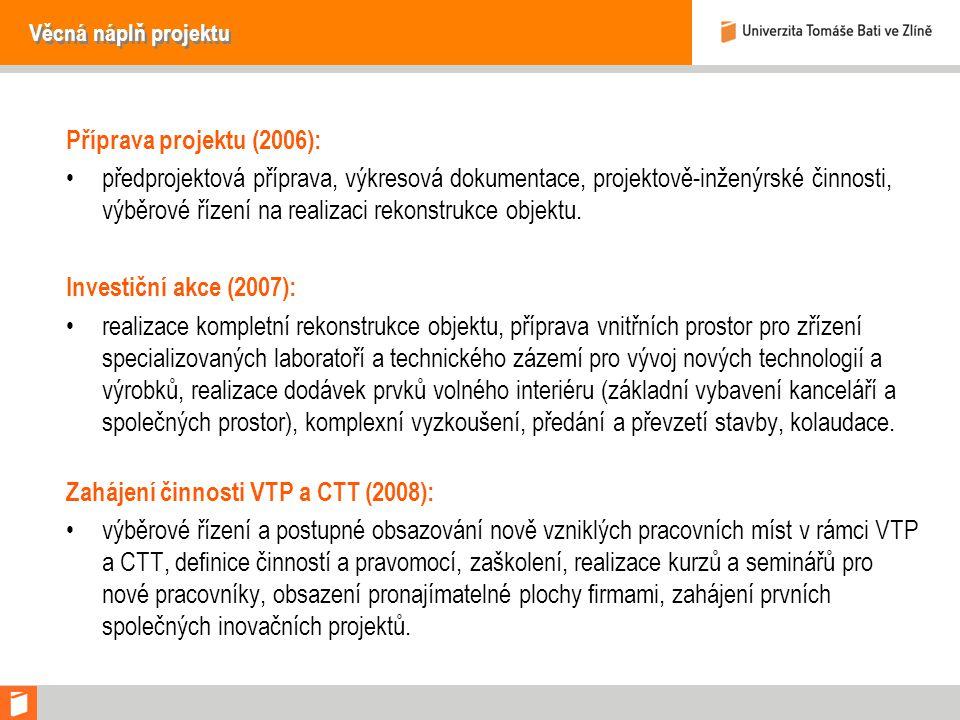Věcná náplň projektu Příprava projektu (2006): předprojektová příprava, výkresová dokumentace, projektově-inženýrské činnosti, výběrové řízení na realizaci rekonstrukce objektu.