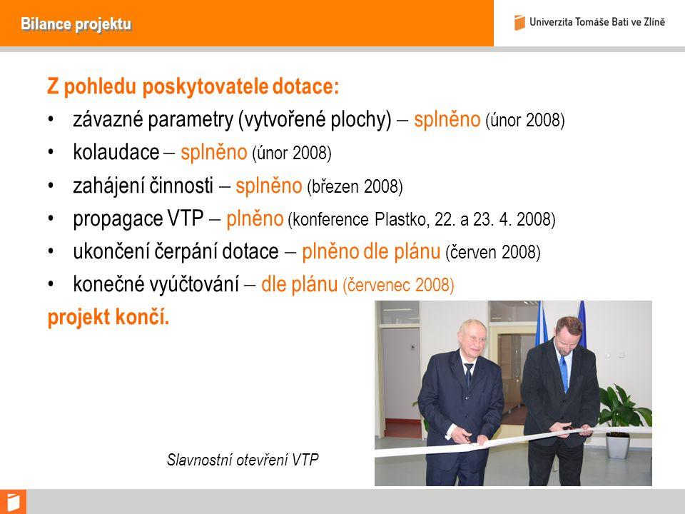 Bilance projektu Z pohledu poskytovatele dotace: závazné parametry (vytvořené plochy)  splněno (únor 2008) kolaudace  splněno (únor 2008) zahájení činnosti  splněno (březen 2008) propagace VTP  plněno (konference Plastko, 22.