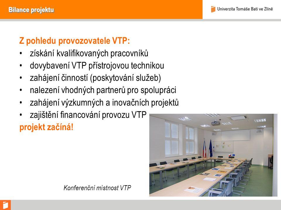 Bilance projektu Z pohledu provozovatele VTP: získání kvalifikovaných pracovníků dovybavení VTP přístrojovou technikou zahájení činností (poskytování služeb) nalezení vhodných partnerů pro spolupráci zahájení výzkumných a inovačních projektů zajištění financování provozu VTP projekt začíná.