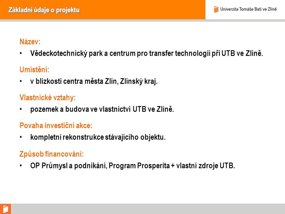 Základní údaje o projektu Název: Vědeckotechnický park a centrum pro transfer technologií při UTB ve Zlíně.