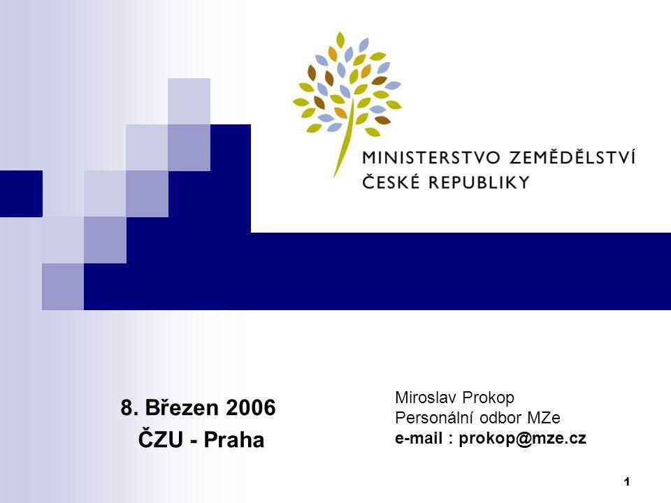 1 8. Březen 2006 ČZU - Praha Miroslav Prokop Personální odbor MZe e-mail : prokop@mze.cz