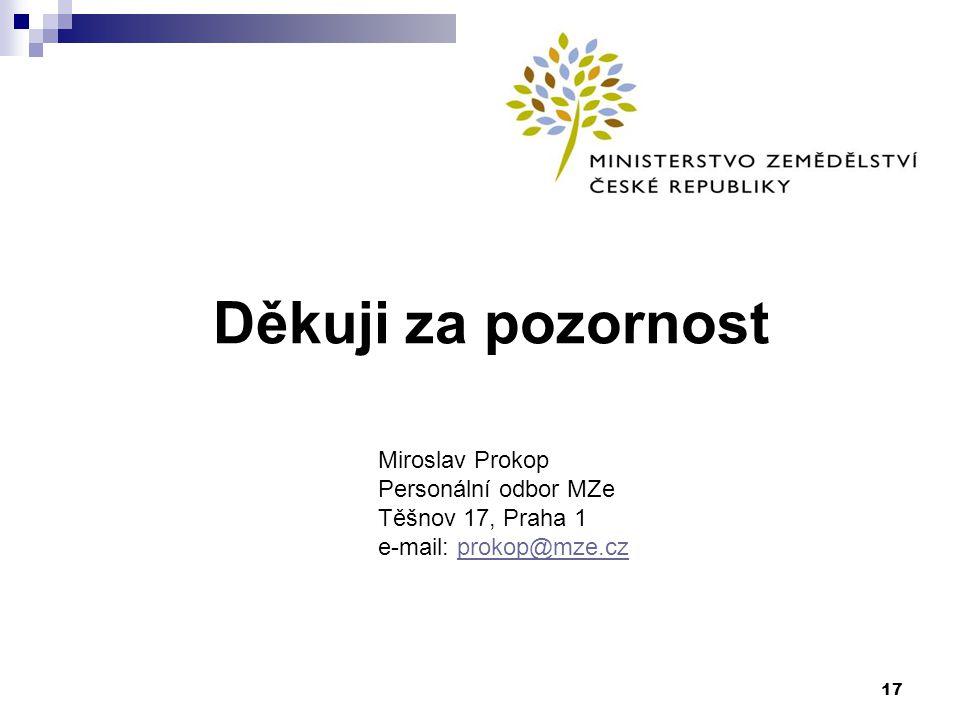 17 Děkuji za pozornost Miroslav Prokop Personální odbor MZe Těšnov 17, Praha 1 e-mail: prokop@mze.czprokop@mze.cz