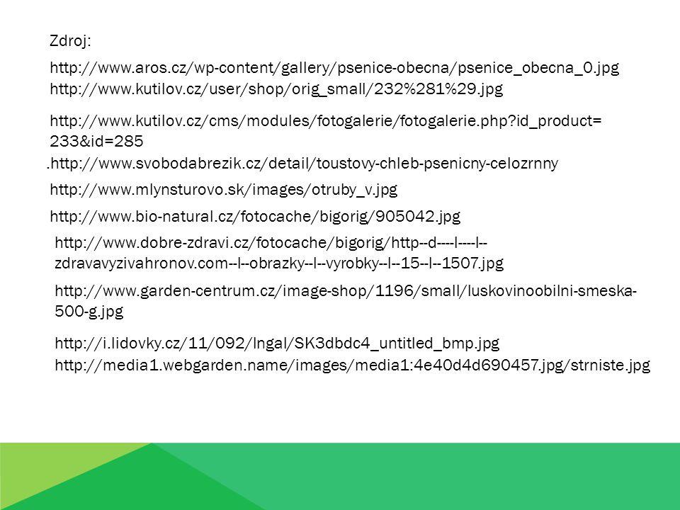 http://www.kutilov.cz/user/shop/orig_small/232%281%29.jpg http://www.kutilov.cz/cms/modules/fotogalerie/fotogalerie.php?id_product= 233&id=285.http://www.svobodabrezik.cz/detail/toustovy-chleb-psenicny-celozrnny http://www.mlynsturovo.sk/images/otruby_v.jpg http://www.bio-natural.cz/fotocache/bigorig/905042.jpg http://www.dobre-zdravi.cz/fotocache/bigorig/http--d----l----l-- zdravavyzivahronov.com--l--obrazky--l--vyrobky--l--15--l--1507.jpg http://www.garden-centrum.cz/image-shop/1196/small/luskovinoobilni-smeska- 500-g.jpg http://i.lidovky.cz/11/092/lngal/SK3dbdc4_untitled_bmp.jpg http://media1.webgarden.name/images/media1:4e40d4d690457.jpg/strniste.jpg http://www.aros.cz/wp-content/gallery/psenice-obecna/psenice_obecna_0.jpg Zdroj: