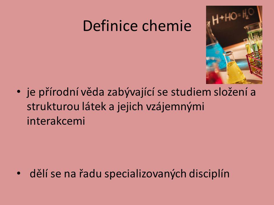 Definice chemie je přírodní věda zabývající se studiem složení a strukturou látek a jejich vzájemnými interakcemi dělí se na řadu specializovaných disciplín