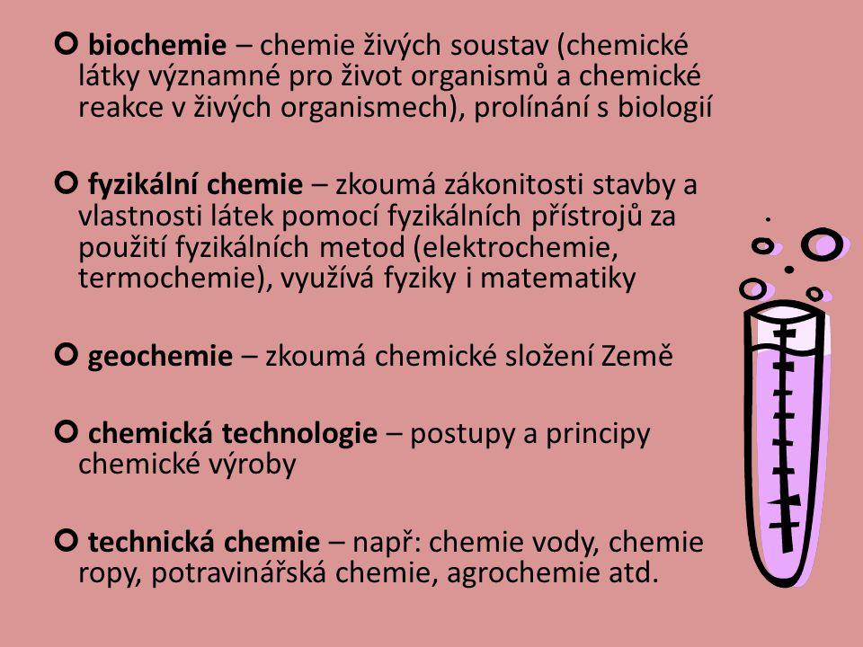 biochemie – chemie živých soustav (chemické látky významné pro život organismů a chemické reakce v živých organismech), prolínání s biologií fyzikální