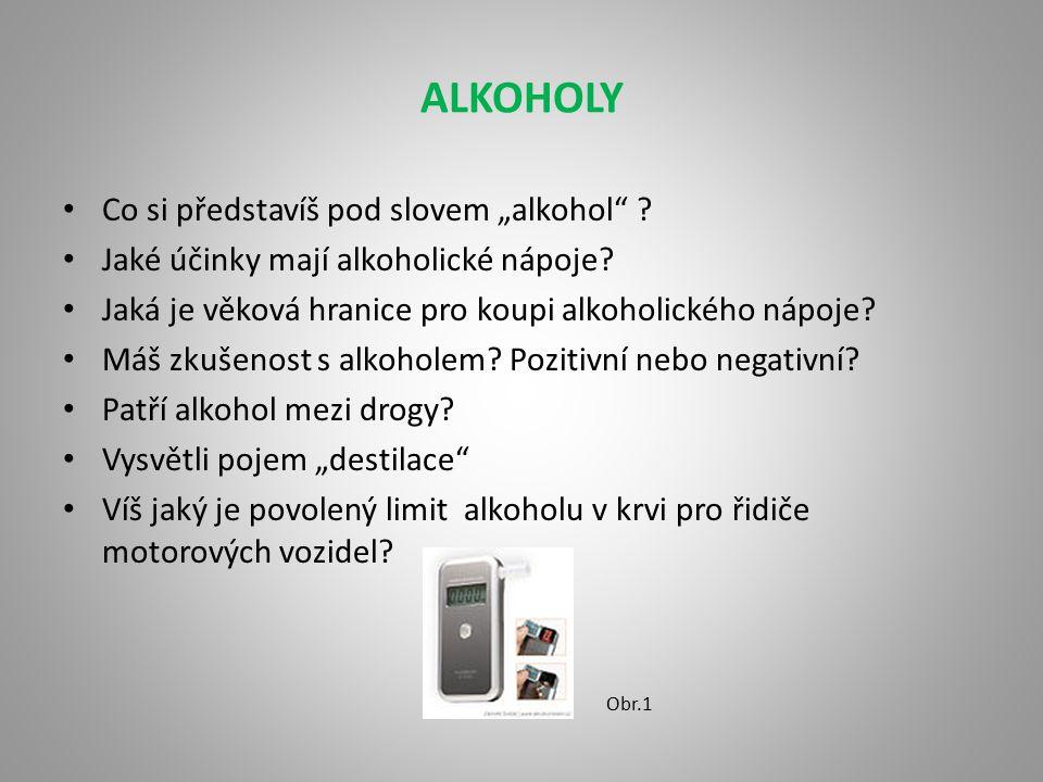 """ALKOHOLY Co si představíš pod slovem """"alkohol"""" ? Jaké účinky mají alkoholické nápoje? Jaká je věková hranice pro koupi alkoholického nápoje? Máš zkuše"""