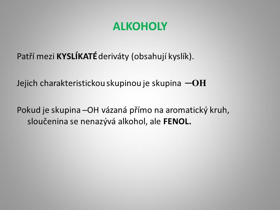 Názvosloví K názvu základního uhlovodíku přidáváme koncovku ─ol methanolCH 3 OH Pokud uhlovodík obsahuje více –OH skupin, přidáváme příslušnou předponu, která vyjadřuje počet –OH skupin, nesmíme zapomenout na číselné lokanty 1,2,3-propantriol CH 2 OHCHOHCH 2 OH Alkoholy mají velký praktický význam a proto se u nich setkáváme s triviálním názvoslovím methanol - dřevný líh 1,2,3-propantriol - glycerol
